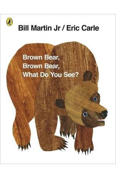 Brown Bear, Brown Bear, What Do You See? - Eric Carle