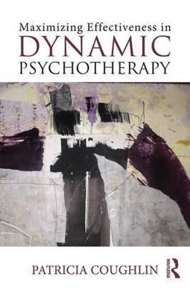 Maximizing Effectiveness in Dynamic Psychotherapy - Patricia Coughlin
