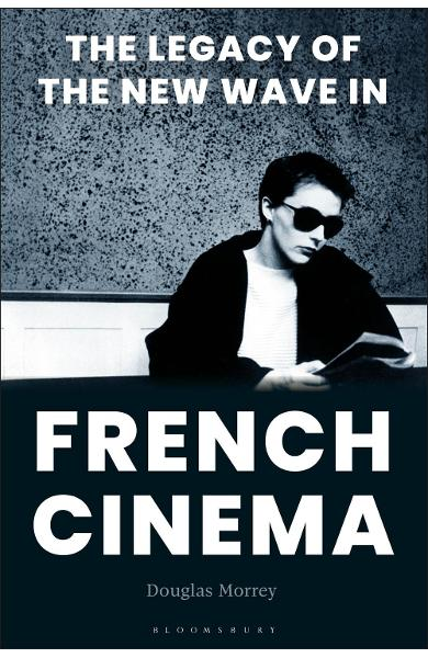 Legacy of the New Wave in French Cinema - Douglas Morrey