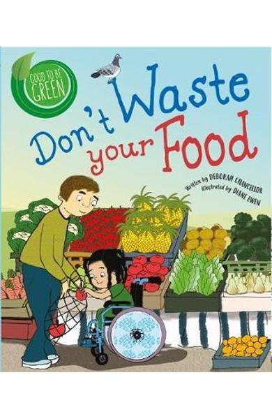 Good to be Green: Don't Waste Your Food - Deborah Chancellor