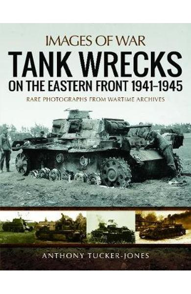 Tank Wrecks of the Eastern Front 1941 - 1945