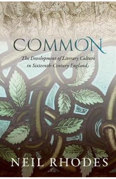 Common: The Development of Literary Culture in Sixteenth-Cen