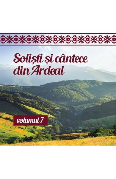 CD Solisti si cantece din Ardeal Volumul 7 (cd Plic)