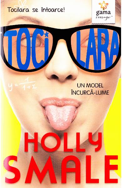 Tocilara: Un model incurca-lume - Holly Smale