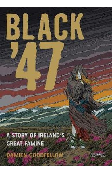 Black '47: A Story of Ireland's Great Famine - Damien Goodfellow