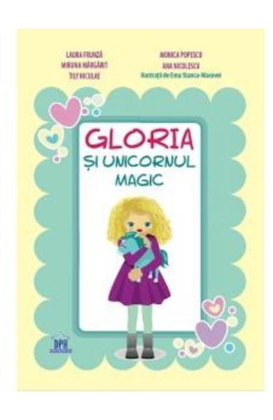Gloria si unicornul magic - Laura Frunza, Monica Popescu