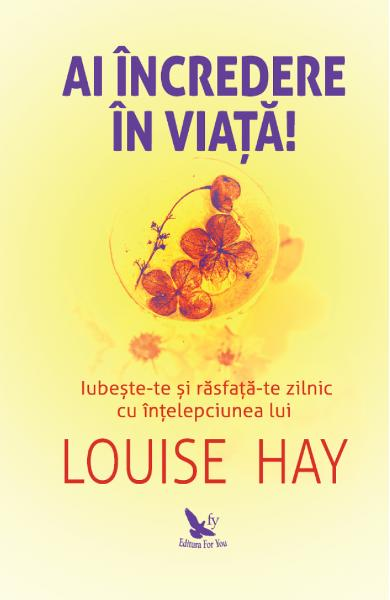 Ai incredere in viata! - Louise Hay