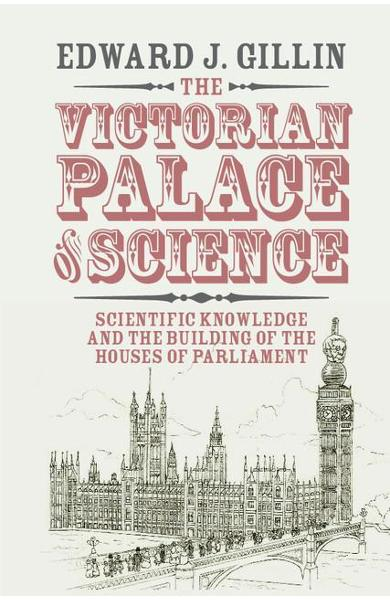 Victorian Palace of Science - Edward J Gillin