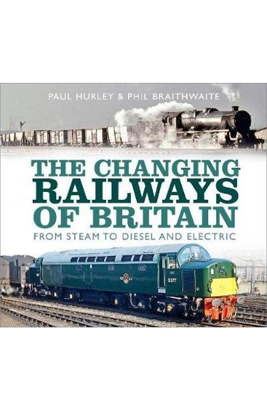 Changing Railways of Britain - Paul Hurley