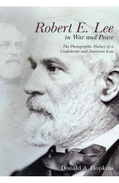 Robert E. Lee in War and Peace - Donald Hopkins
