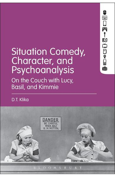 Situation Comedy, Character, and Psychoanalysis - D T Klika