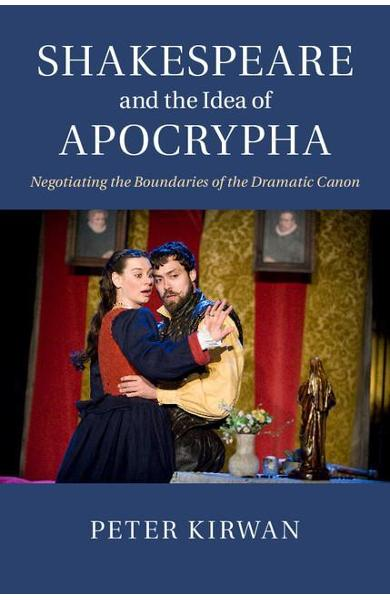 Shakespeare and the Idea of Apocrypha - Peter Kirwan