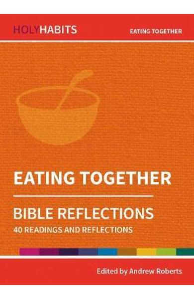 Holy Habits Bible Reflections: Eating Together - Andrew Roberts