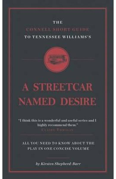 Connell Short Guide to Tennessee Williams's A Streetcar Name - Kirsten Shepherd Barr