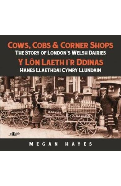 Cows, Cobs & Corner Shops - The Story of London's Welsh Dair - Megan Hayes