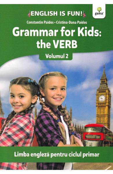 Grammar for kids Vol.2: The Verb - Constatin Paidos, Cristina-Dana Paidos