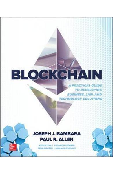 Blockchain: A Practical Guide to Developing Business, Law, a - Joseph Bambara