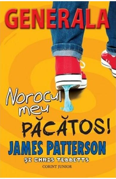 Generala vol.7: norocul meu pacatos! - James Patterson, Chris Tebbetts