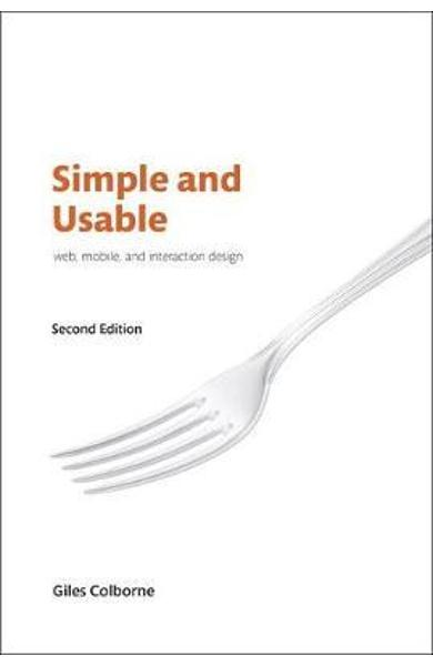 Simple and Usable Web, Mobile, and Interaction Design - Giles Colborne