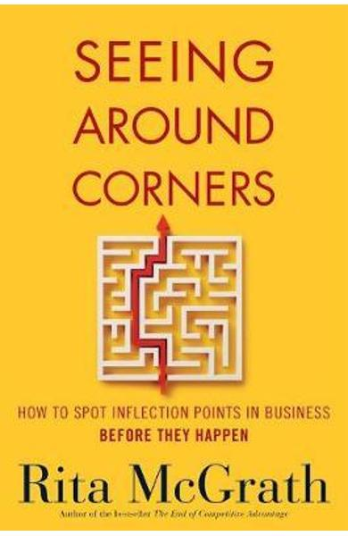 Seeing Around Corners: How to Spot Inflection Points in Busi - Rita McGrath