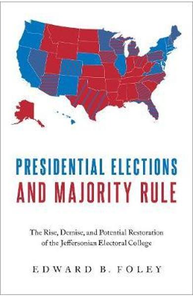 Presidential Elections and Majority Rule - Edward B Foley