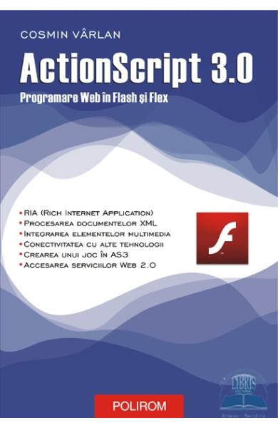 Actionscript 3.0. programare web in Flash si Flex - Cosmin Varlan