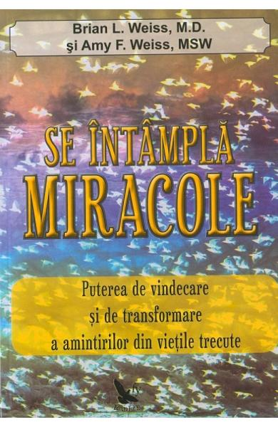 Se intampla miracole - Brian L. Weiss, Amy F. Weiss