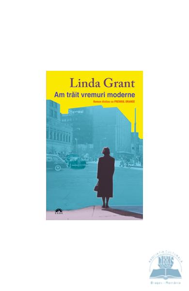 Am trait vremuri moderne - Linda Grant