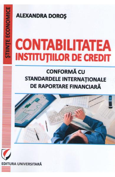 Contabilitatea institutiilor de credit. Conforma cu standardele internationale - Alexandra Doros