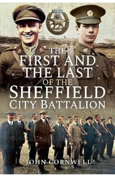 First and the Last of the Sheffield City Battalion - John Calvert Cornwell