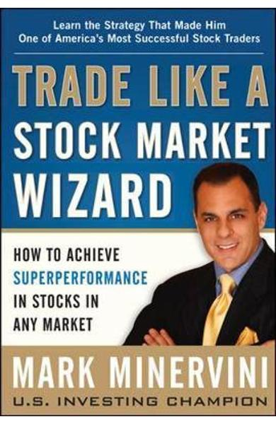 Trade Like a Stock Market Wizard: How to Achieve Super Perfo