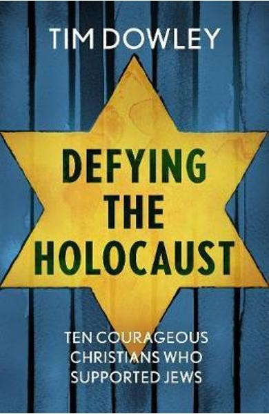 Defying the Holocaust: Ten courageous Christians who support - Tim Dowley