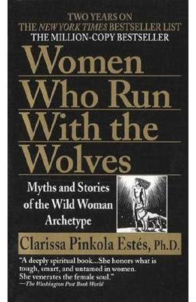 Women Who Run with Wolves - Clarissa Pinkola Estes