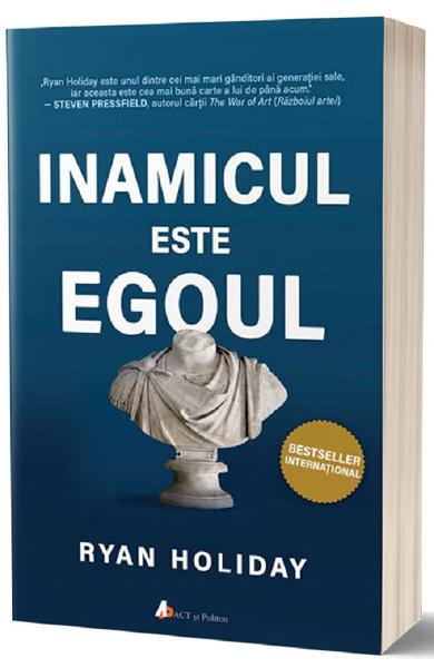Inamicul este egoul - Ryan Holiday