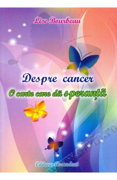 Despre cancer. O carte care da speranta - Lise Bourbeau