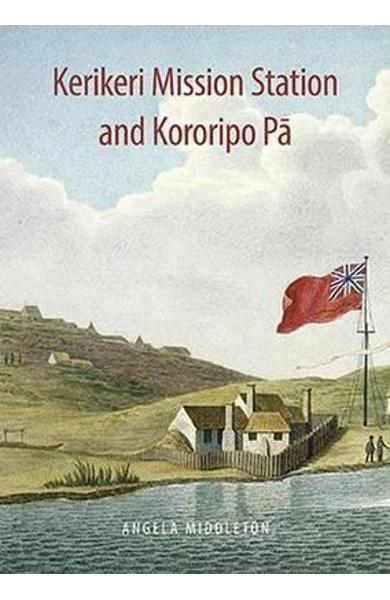 Kerikeri Mission and Kororipo Pa - Angela Middleton