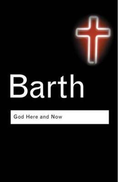 God Here and Now - Karl Barth