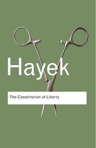 Constitution of Liberty - F A Hayek
