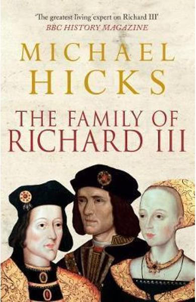 Family of Richard III - Michael Hicks