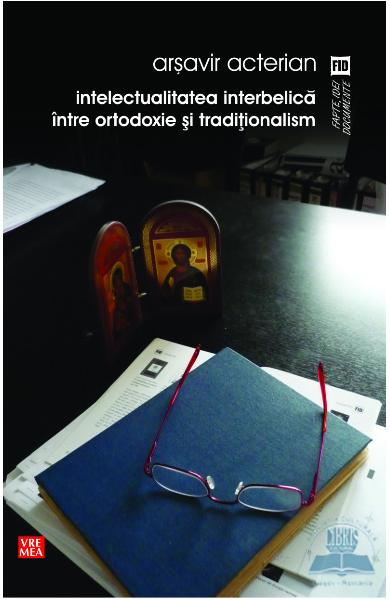 Intelectualitatea interbelica intre ortodoxie si traditionalism - Arsavir Acterian