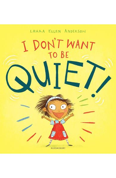 I Don't Want to Be Quiet! - Laura Ellen Anderson