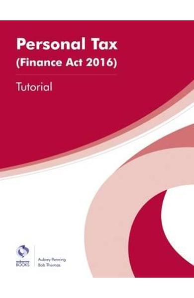 Personal Tax (Finance Act 2016) Tutorial - Aubrey Penning, Bob Thomas