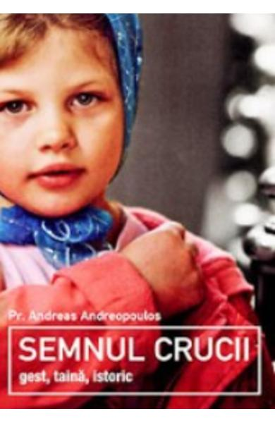 Semnul crucii. Gest, taina, istoric - Andreas Andreopoulos