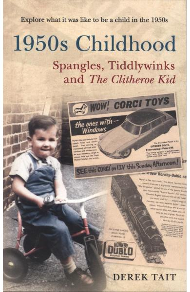 1950s Childhood Spangles, Tiddlywinks and The Clitheroe Kid - Derek Tait