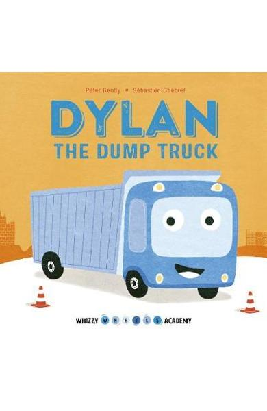 Whizzy Wheels Academy: Dylan the Dump Truck - Peter Bently