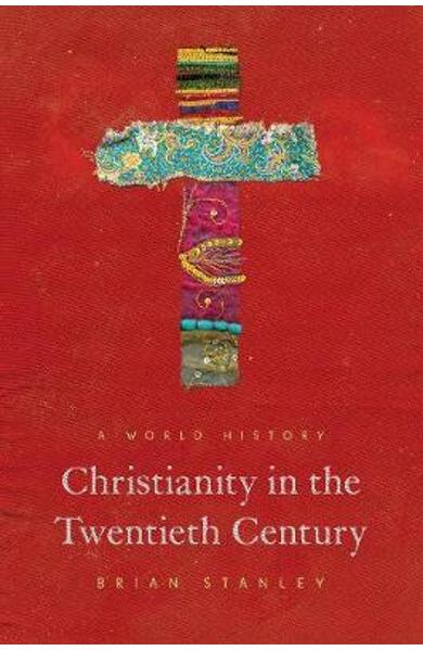 Christianity in the Twentieth Century - Brian Stanley