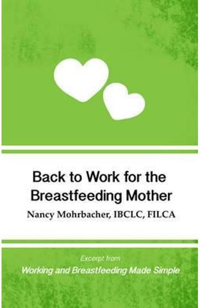 Back to Work for the Breastfeeding Mother: Excerpt from Work - Nancy Mohrbacher