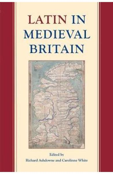 Latin in Medieval Britain - Richard Ashdowne