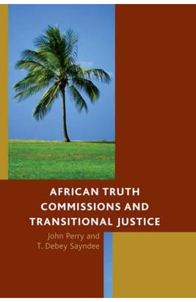 African Truth Commissions and Transitional Justice - John Perry