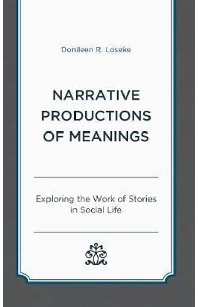Narrative Productions of Meanings - Donileen R Loseke